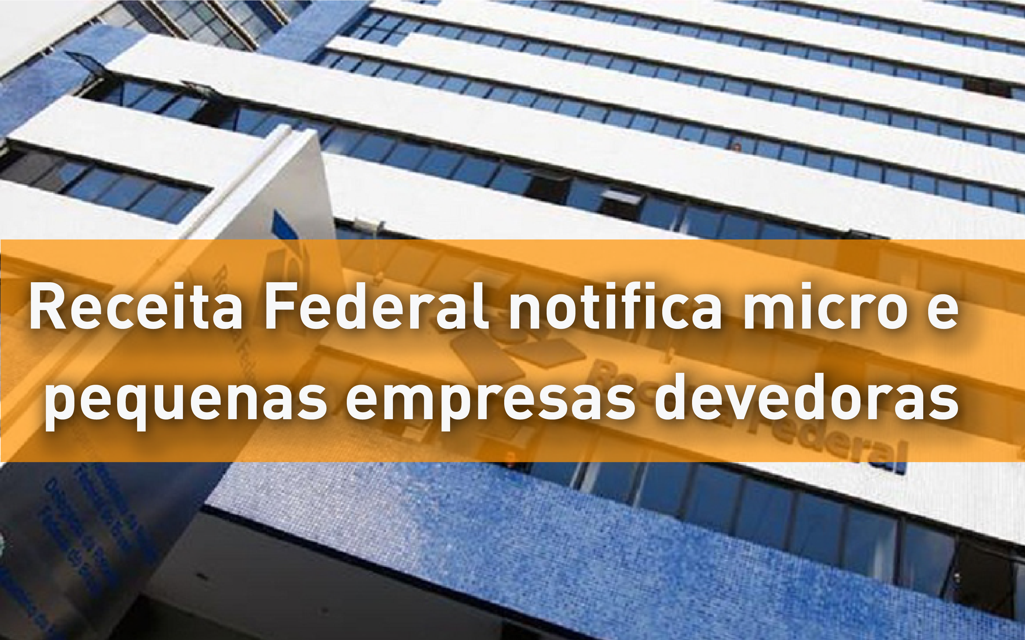 Receita Federal notifica micro e pequenas empresas devedoras